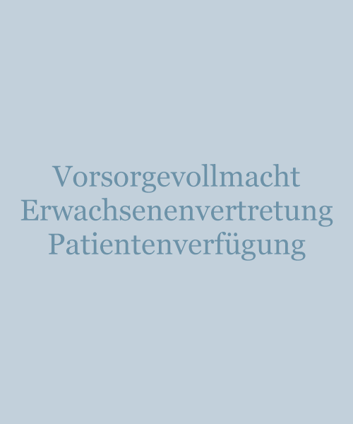 Vorsorgevollmacht, Erwachsenenvertretung, Patientenverfügung